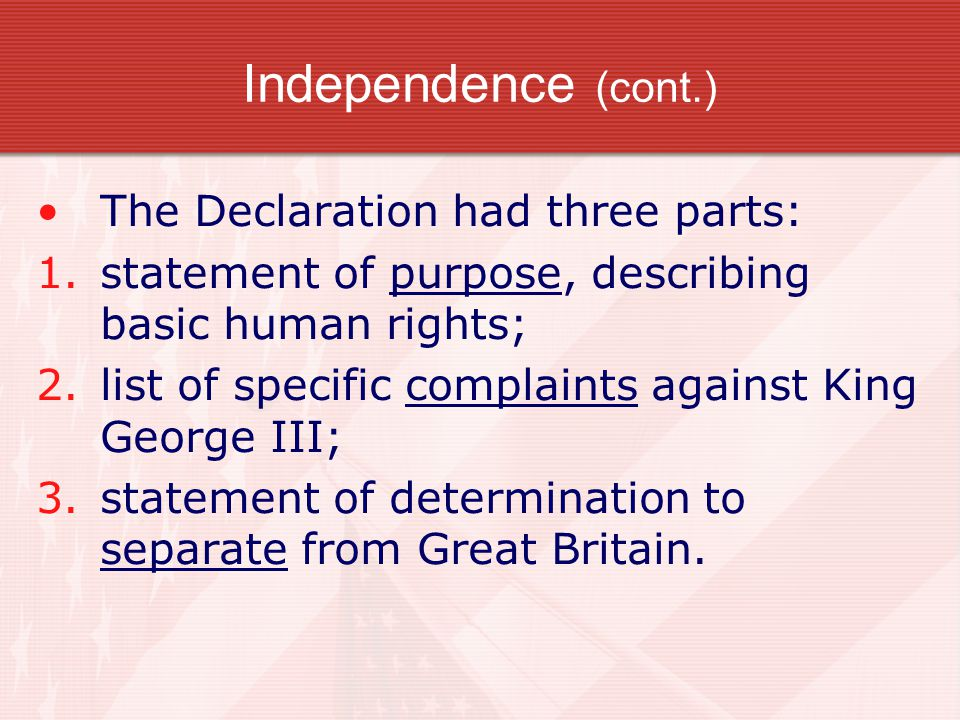 Independence (cont.) The Declaration had three parts: