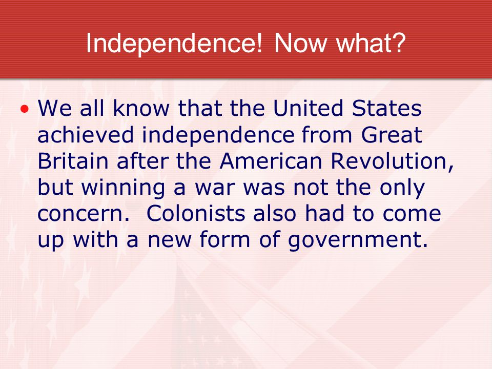 Independence! Now what