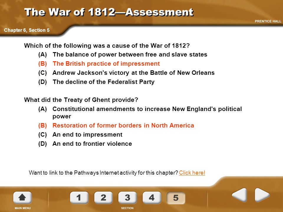 The War of 1812—Assessment Chapter 6, Section 5. Which of the following was a cause of the War of 1812