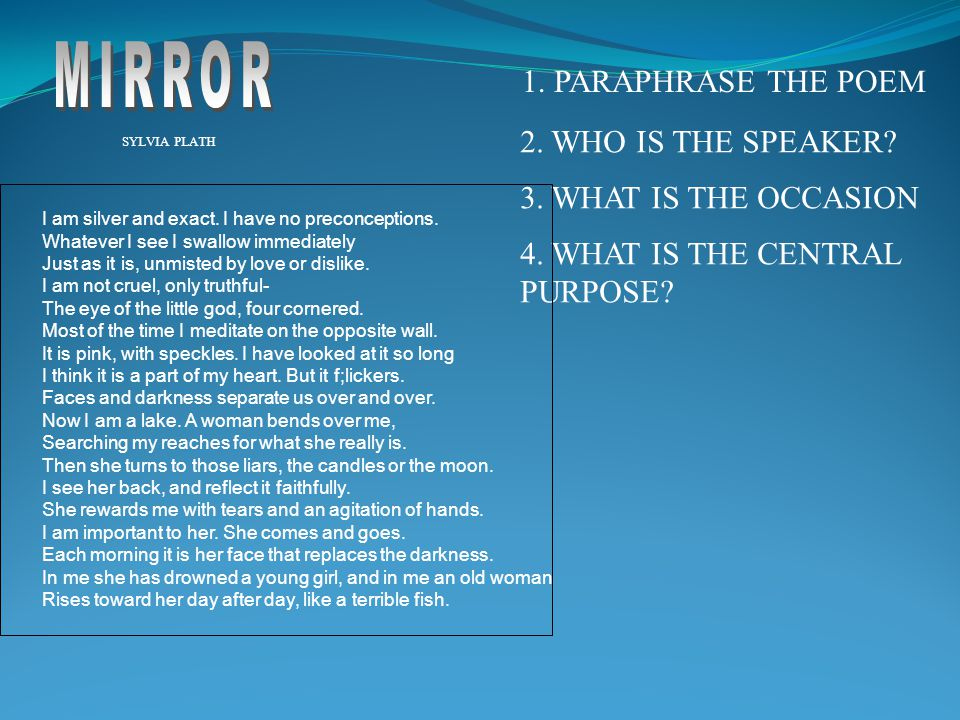 MIRROR 1. PARAPHRASE THE POEM 2. WHO IS THE SPEAKER