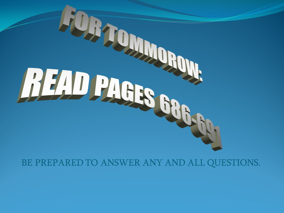 FOR TOMMOROW: READ PAGES 686-691
