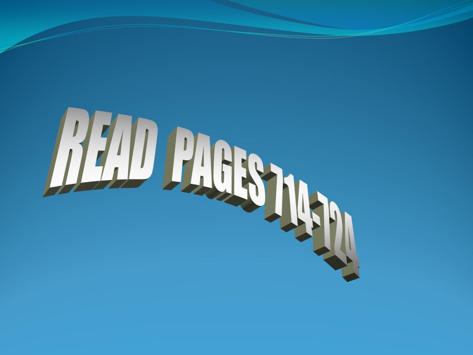 READ PAGES 714-724