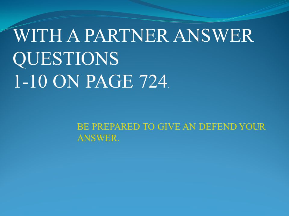 WITH A PARTNER ANSWER QUESTIONS 1-10 ON PAGE 724.