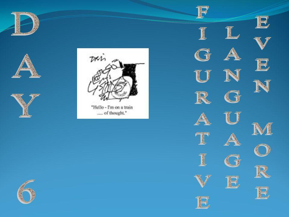 FIGURATIVE LANGUAGE EVEN MORE DAY 6