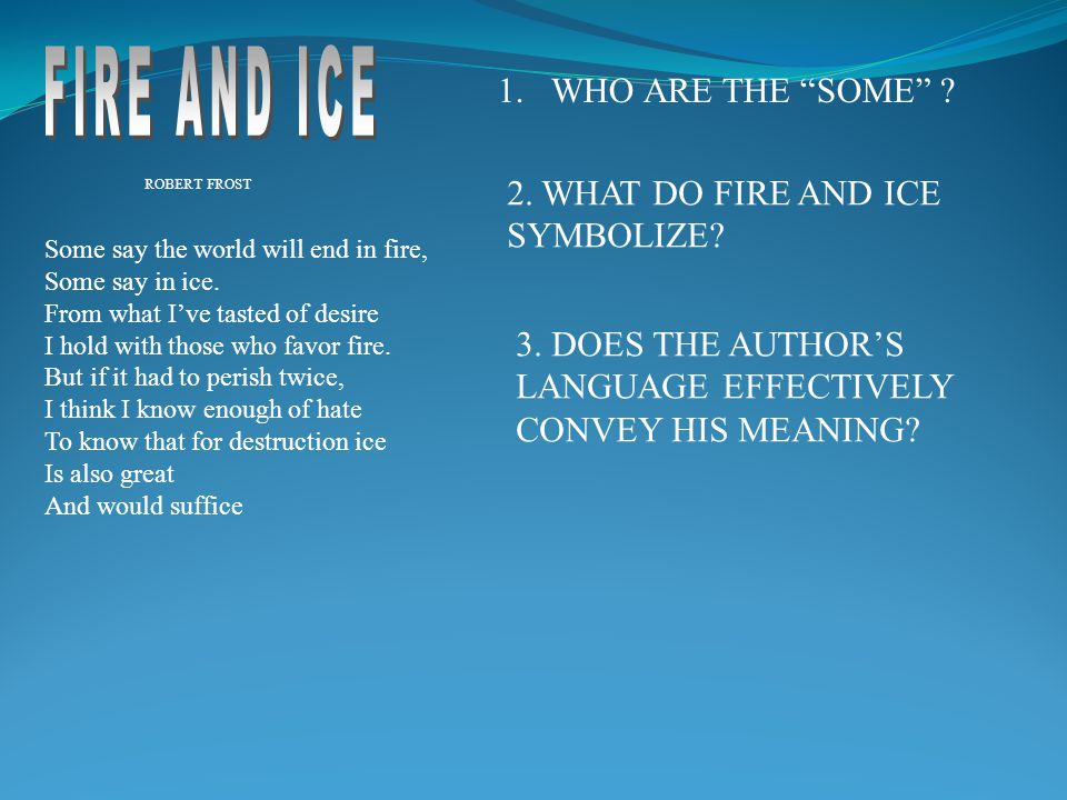 FIRE AND ICE WHO ARE THE SOME 2. WHAT DO FIRE AND ICE SYMBOLIZE