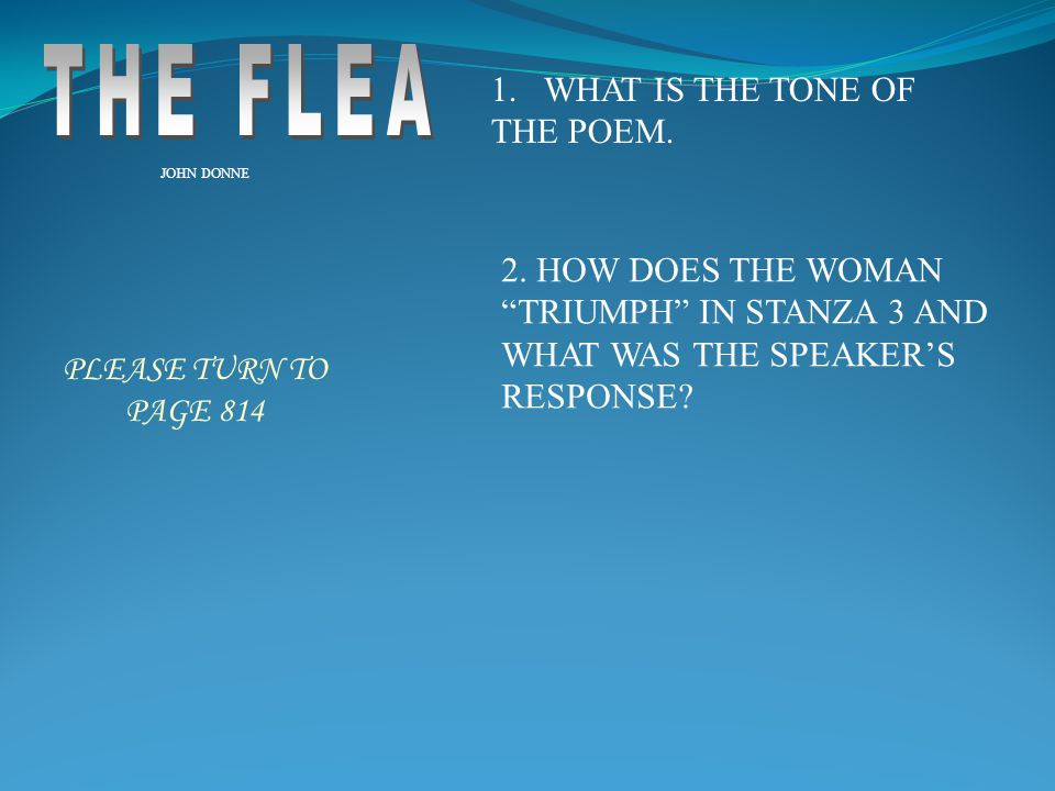 THE FLEA WHAT IS THE TONE OF THE POEM. 2. HOW DOES THE WOMAN