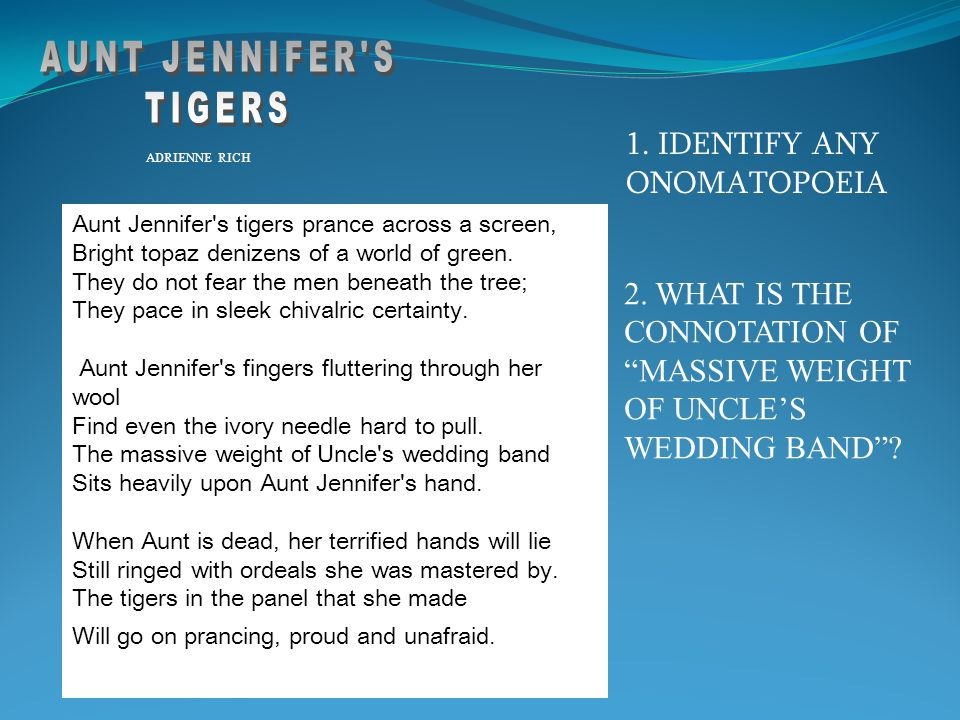 AUNT JENNIFER S TIGERS 1. IDENTIFY ANY ONOMATOPOEIA 2. WHAT IS THE