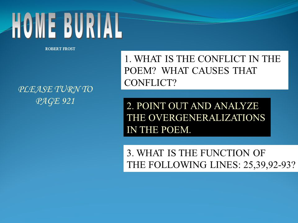 HOME BURIAL 1. WHAT IS THE CONFLICT IN THE POEM WHAT CAUSES THAT