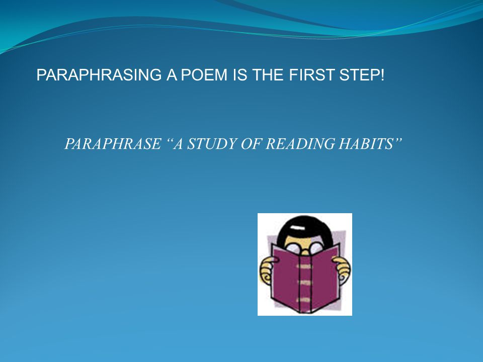 PARAPHRASING A POEM IS THE FIRST STEP!