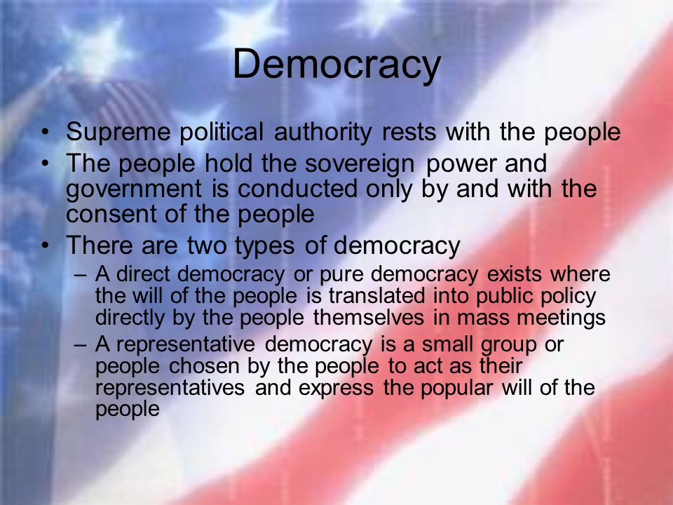 Democracy Supreme political authority rests with the people