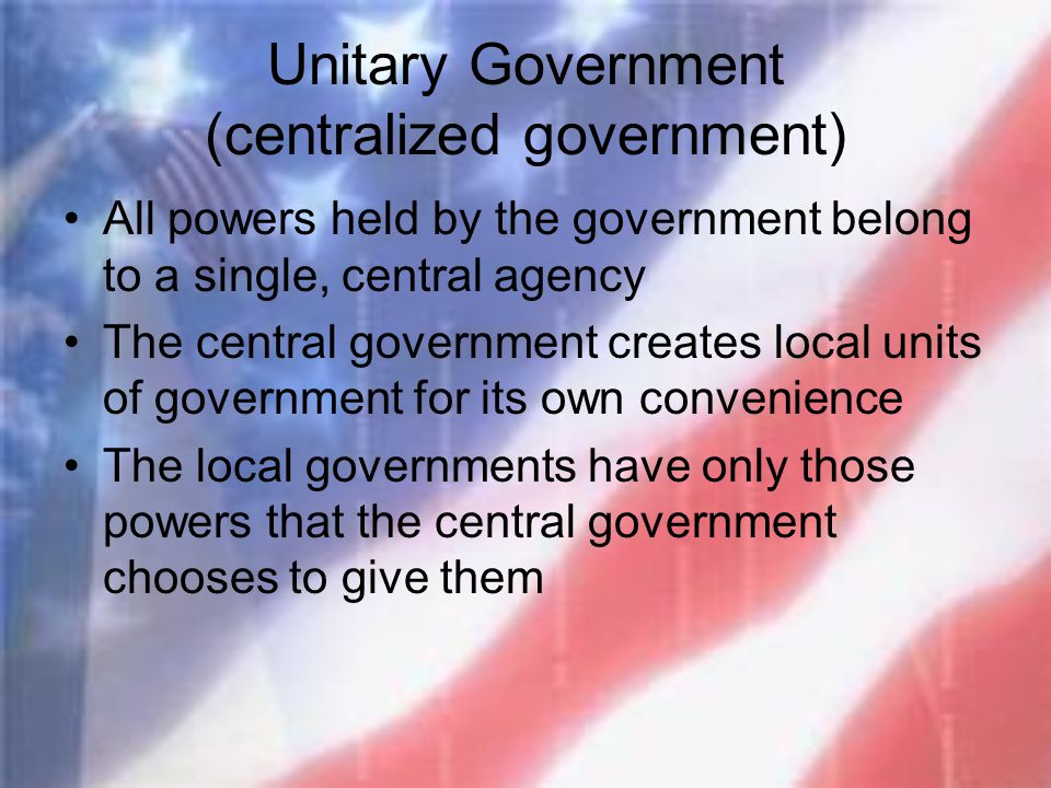 Unitary Government (centralized government)