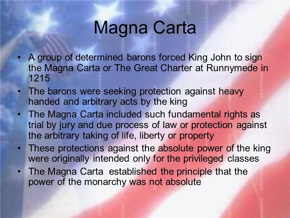 Magna Carta A group of determined barons forced King John to sign the Magna Carta or The Great Charter at Runnymede in 1215.