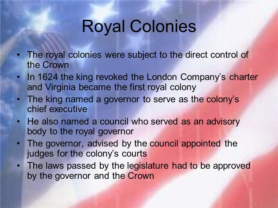Royal Colonies The royal colonies were subject to the direct control of the Crown.