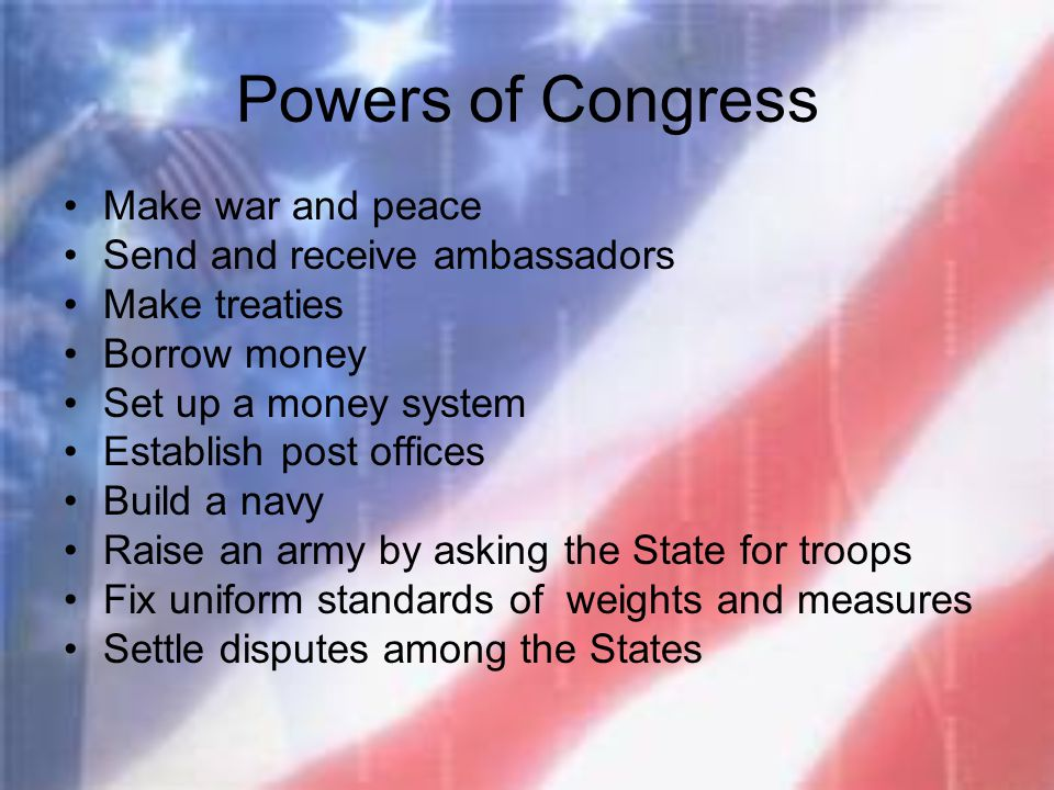 Powers of Congress Make war and peace Send and receive ambassadors