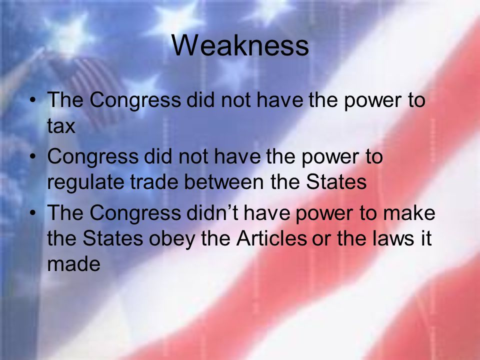 Weakness The Congress did not have the power to tax