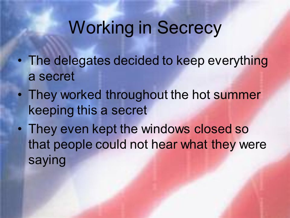 Working in Secrecy The delegates decided to keep everything a secret