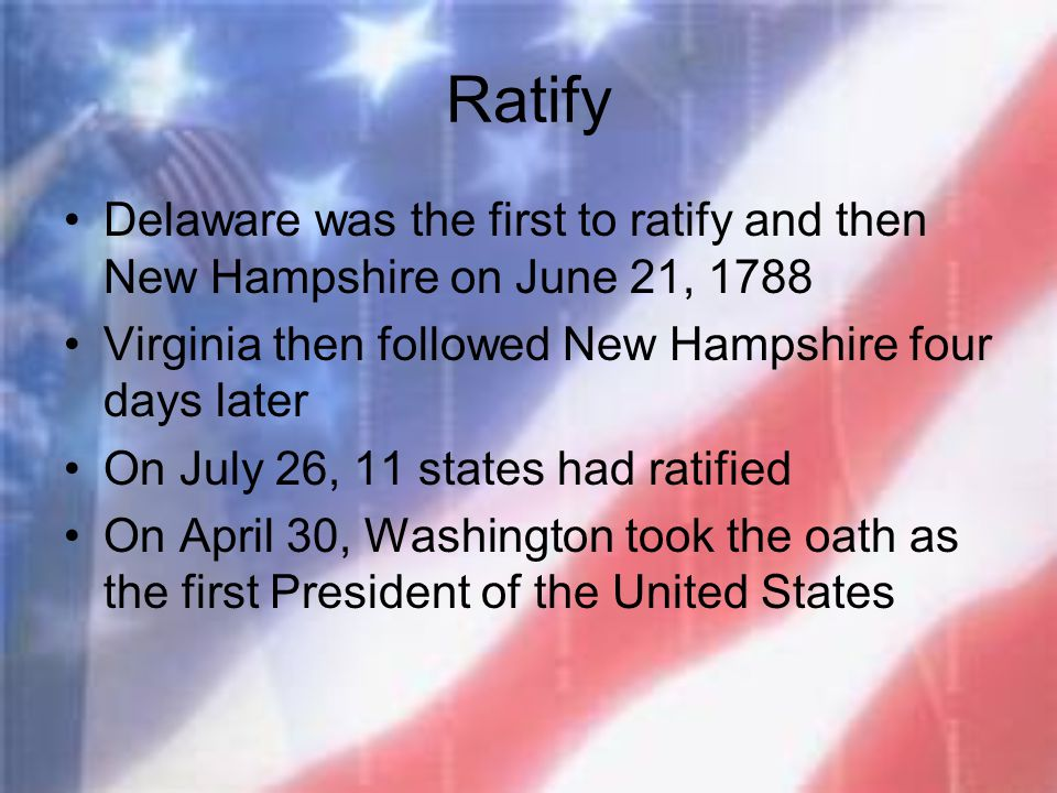 Ratify Delaware was the first to ratify and then New Hampshire on June 21, 1788. Virginia then followed New Hampshire four days later.