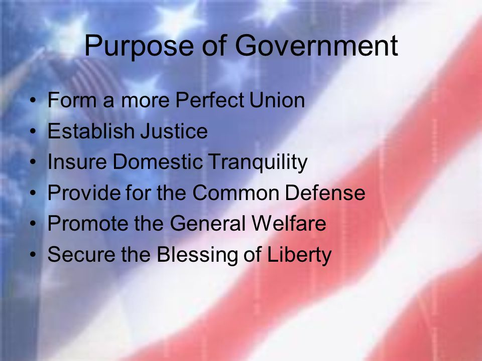 Purpose of Government Form a more Perfect Union Establish Justice