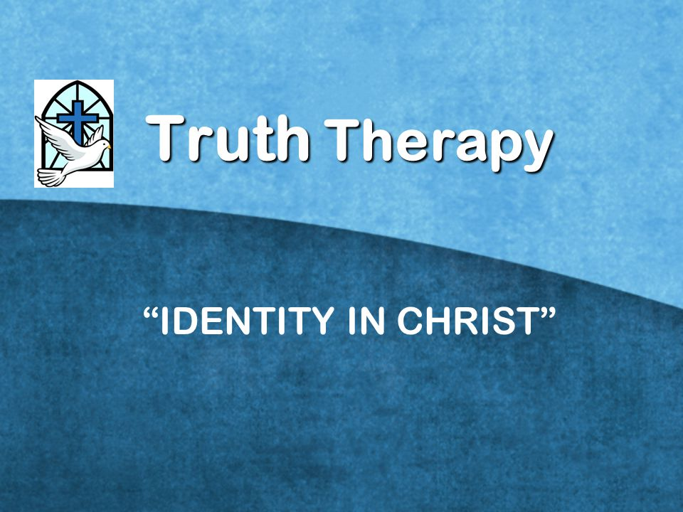 Truth Therapy IDENTITY IN CHRIST