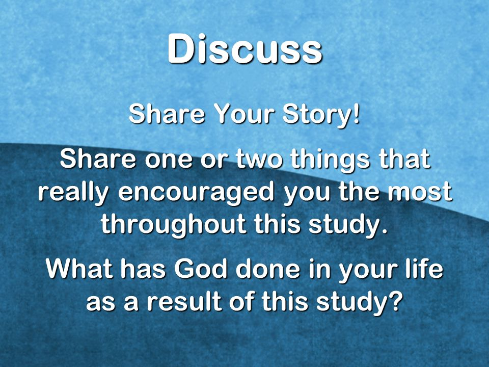 What has God done in your life as a result of this study