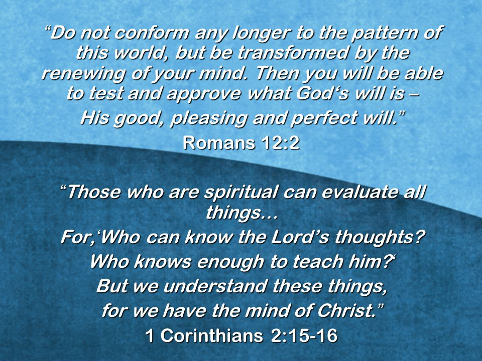 His good, pleasing and perfect will. Romans 12:2