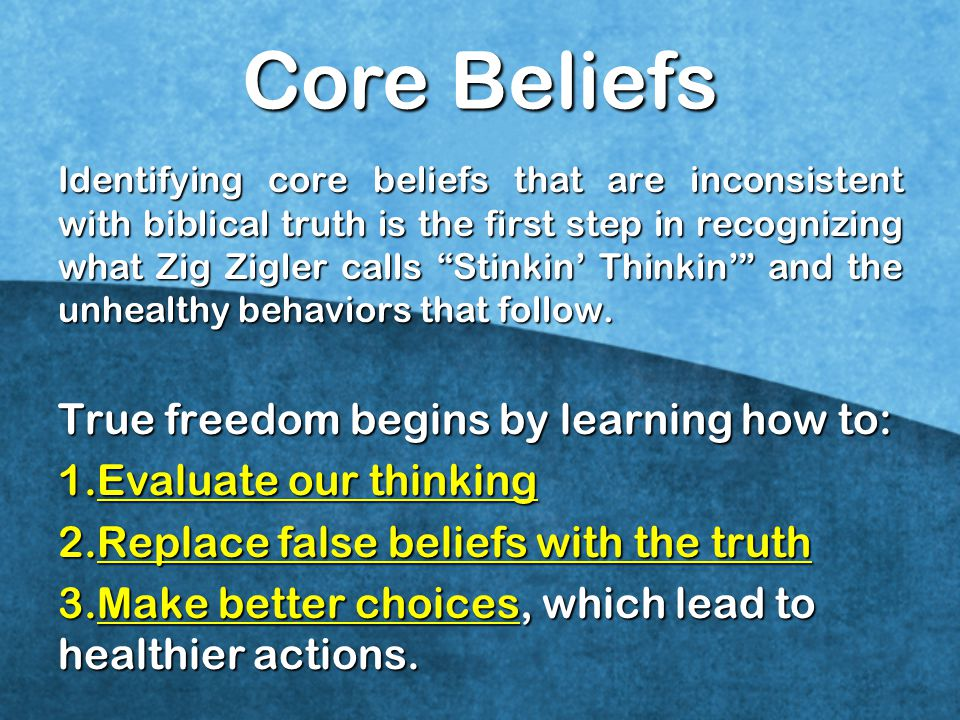 Core Beliefs True freedom begins by learning how to: