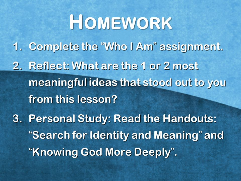Homework Complete the Who I Am assignment.