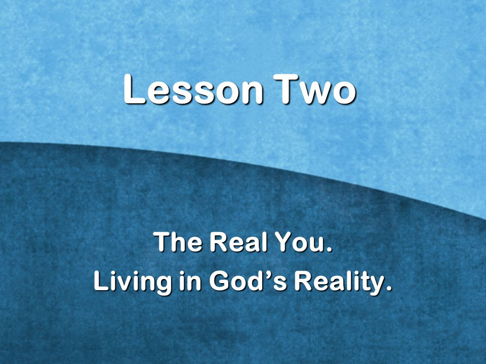 The Real You. Living in God's Reality.