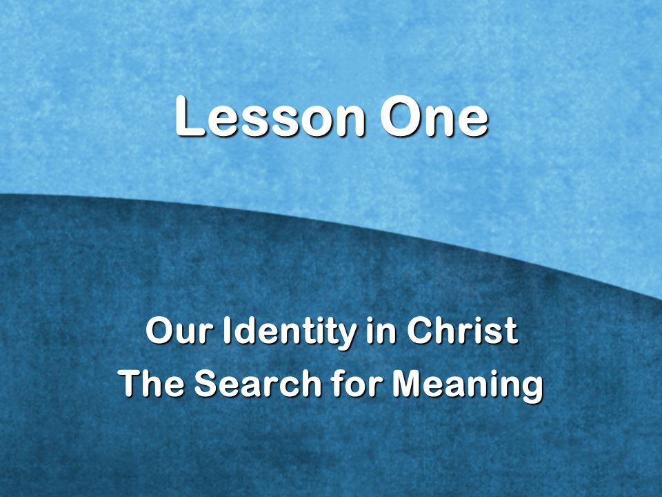Our Identity in Christ The Search for Meaning