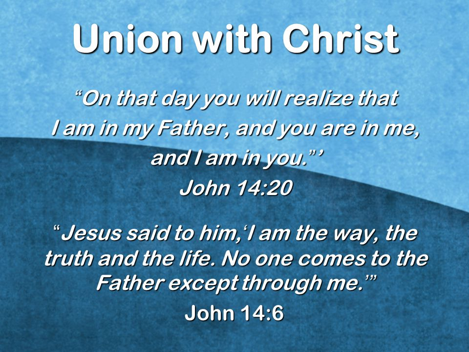 Union with Christ On that day you will realize that