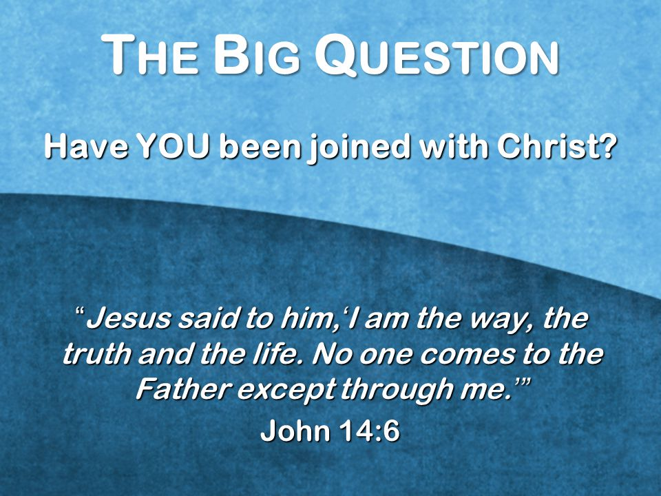 Have YOU been joined with Christ