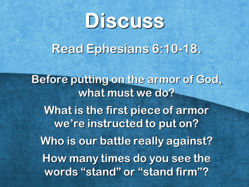 Discuss Read Ephesians 6:10-18.