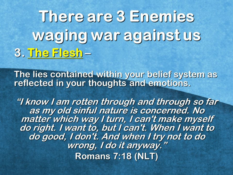 There are 3 Enemies waging war against us