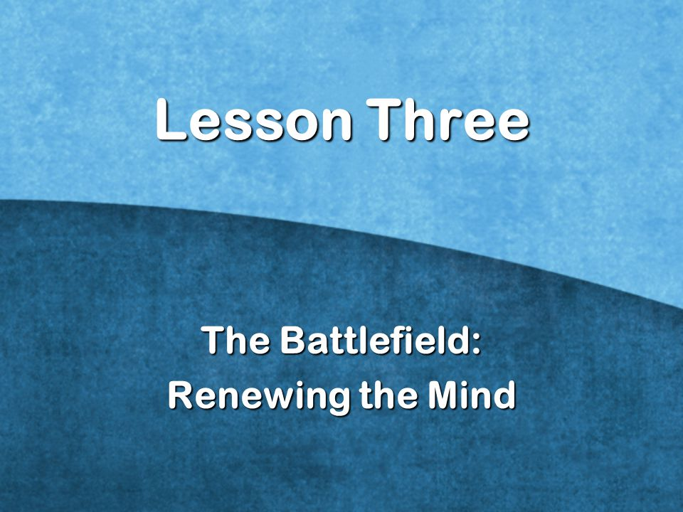 The Battlefield: Renewing the Mind