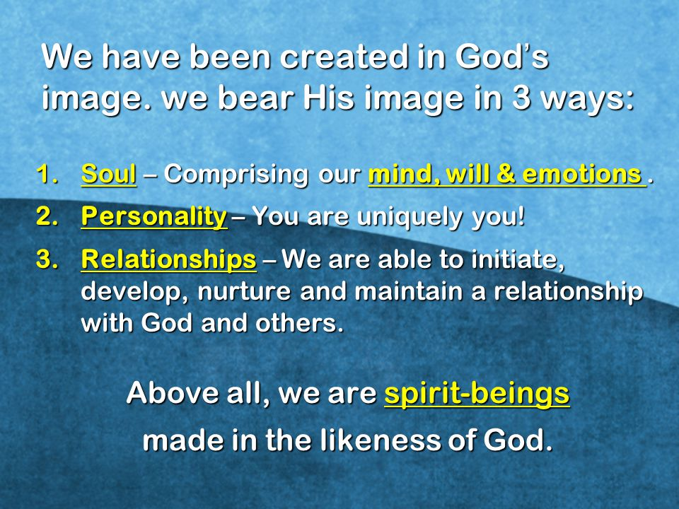 We have been created in God's image. we bear His image in 3 ways: