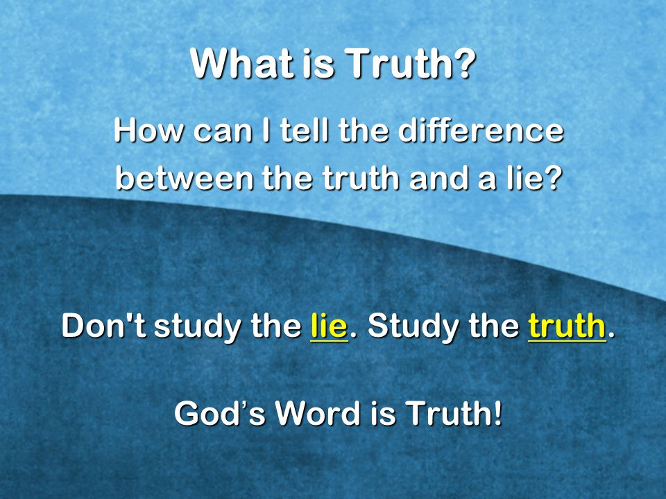 What is Truth How can I tell the difference