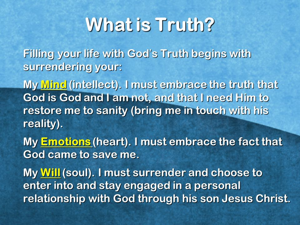 What is Truth Filling your life with God's Truth begins with surrendering your: