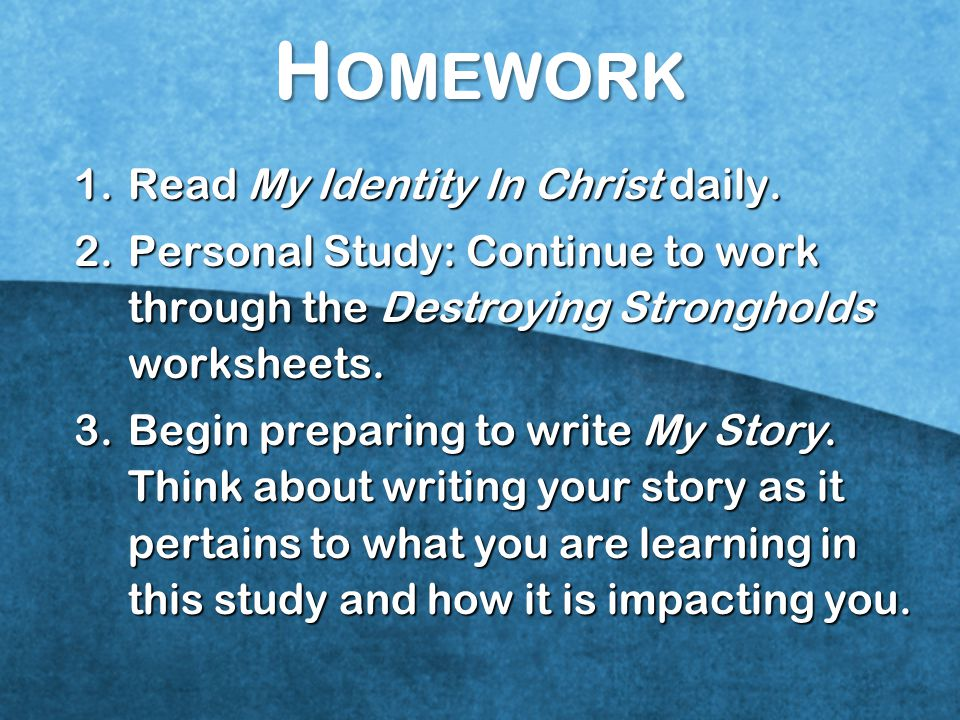 Homework Read My Identity In Christ daily.