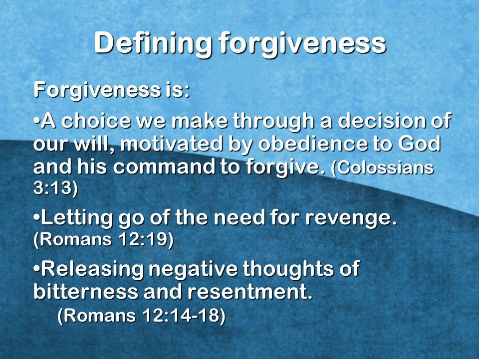 Defining forgiveness Forgiveness is: