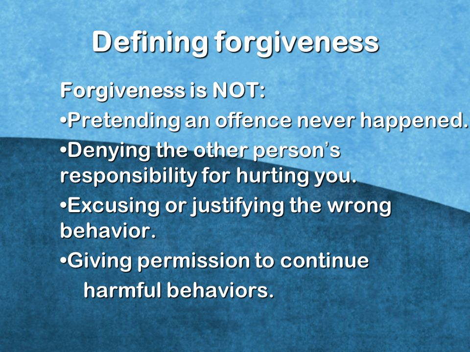 Defining forgiveness Forgiveness is NOT: