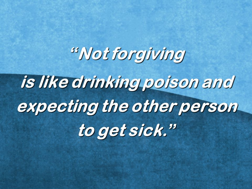 is like drinking poison and expecting the other person to get sick.