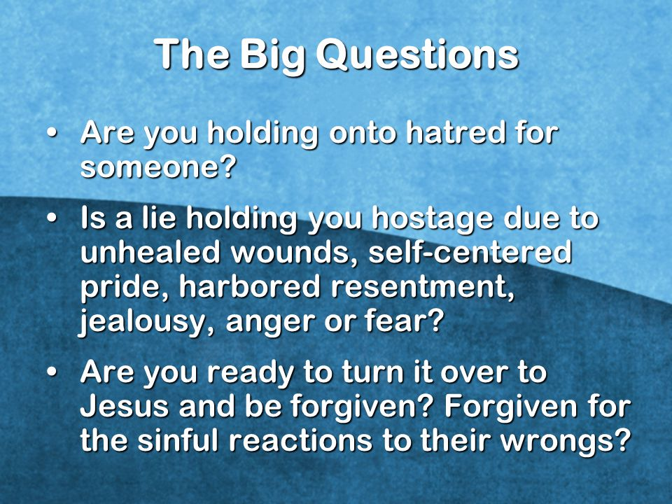 The Big Questions Are you holding onto hatred for someone