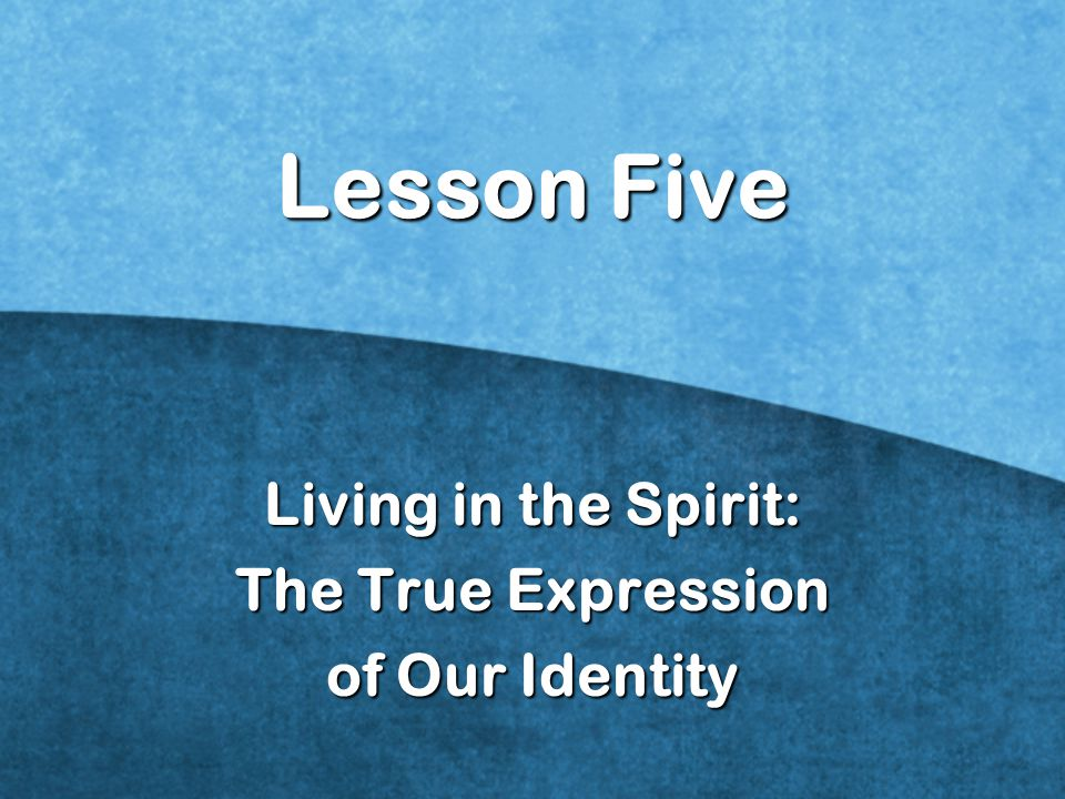 Living in the Spirit: The True Expression of Our Identity