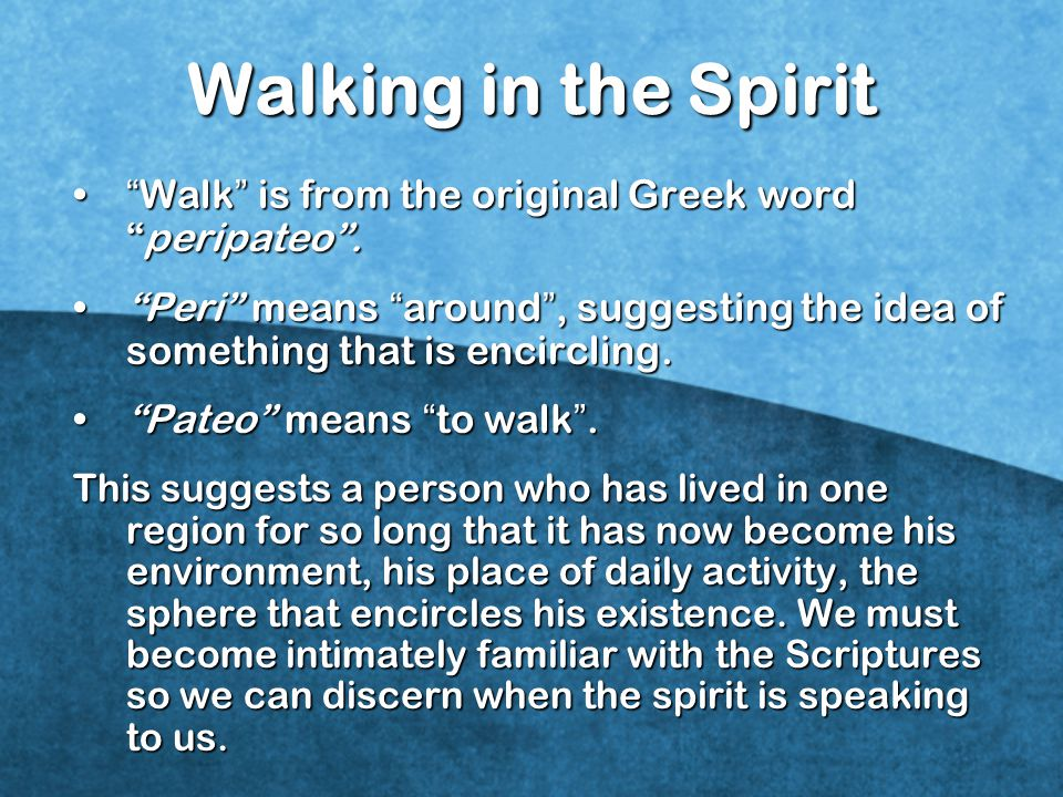 Walking in the Spirit Walk is from the original Greek word peripateo .