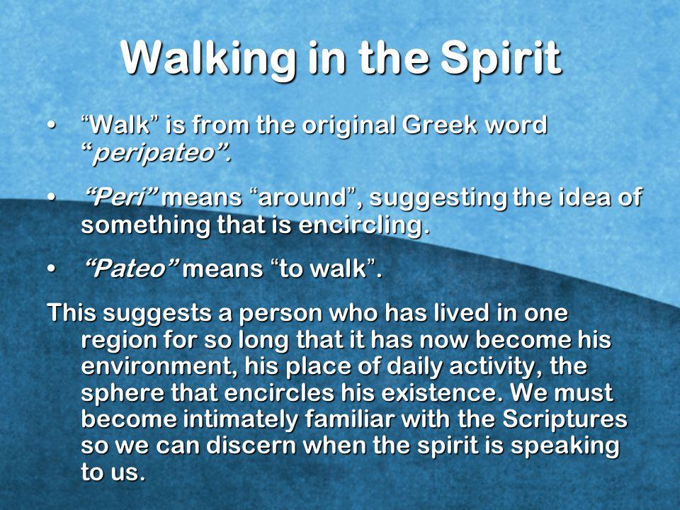 Walking in the Spirit Walk is from the original Greek word peripateo .