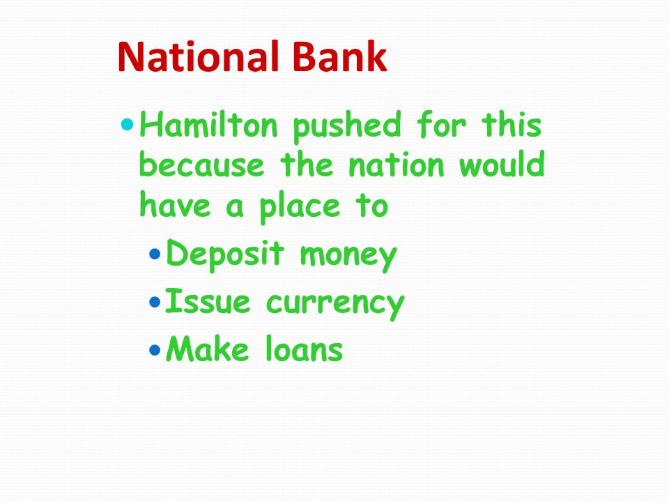National Bank Hamilton pushed for this because the nation would have a place to. Deposit money. Issue currency.