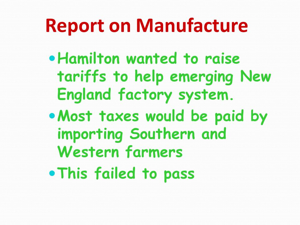 Report on Manufacture Hamilton wanted to raise tariffs to help emerging New England factory system.
