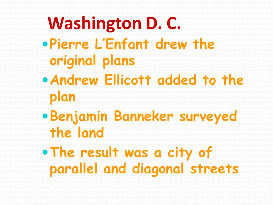 Washington D. C. Pierre L'Enfant drew the original plans