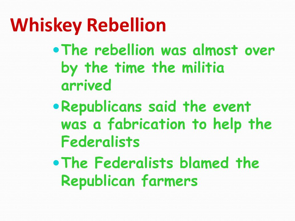 Whiskey Rebellion The rebellion was almost over by the time the militia arrived.