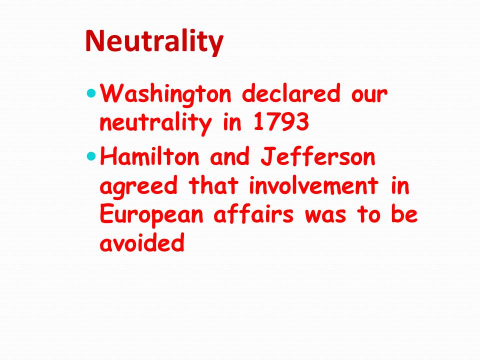 Neutrality Washington declared our neutrality in 1793